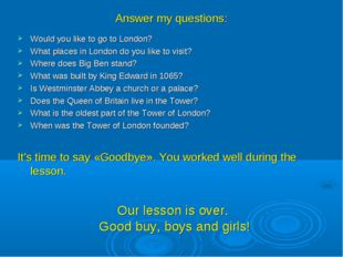 Answer my questions: Would you like to go to London? What places in London do