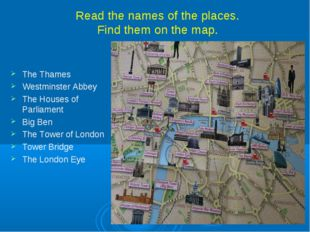 Read the names of the places. Find them on the map. The Thames Westminster Ab