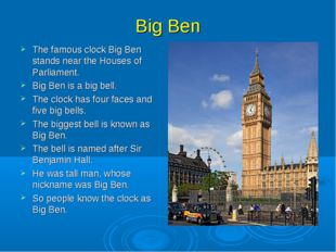 Big Ben The famous clock Big Ben stands near the Houses of Parliament. Big Be