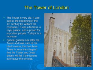 The Tower of London The Tower is very old. It was built at the beginning of t