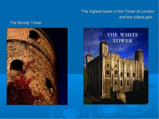 The highest tower in the Tower of London and the oldest part. The Bloody Tower