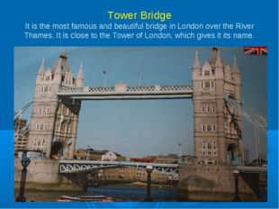 Tower Bridge It is the most famous and beautiful bridge in London over the Ri