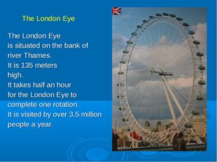 The London Eye is situated on the bank of river Thames. It is 135 meters high