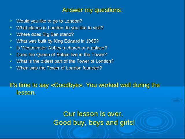 Answer my questions: Would you like to go to London? What places in London do...