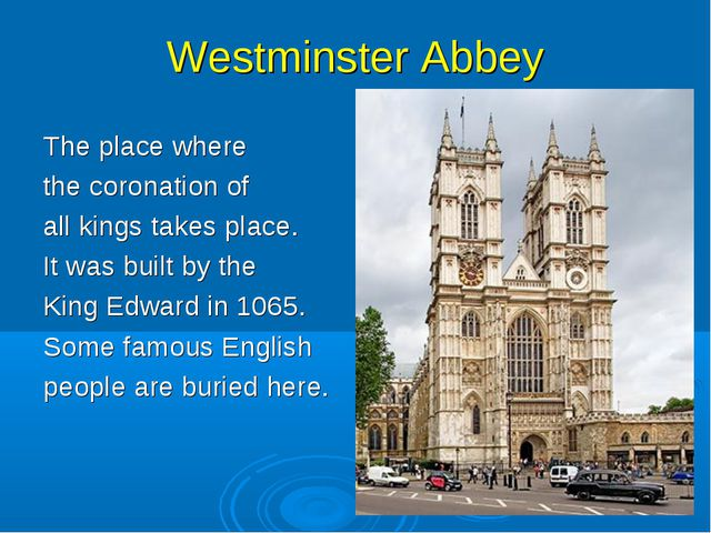 Westminster Abbey The place where the coronation of all kings takes place. It...
