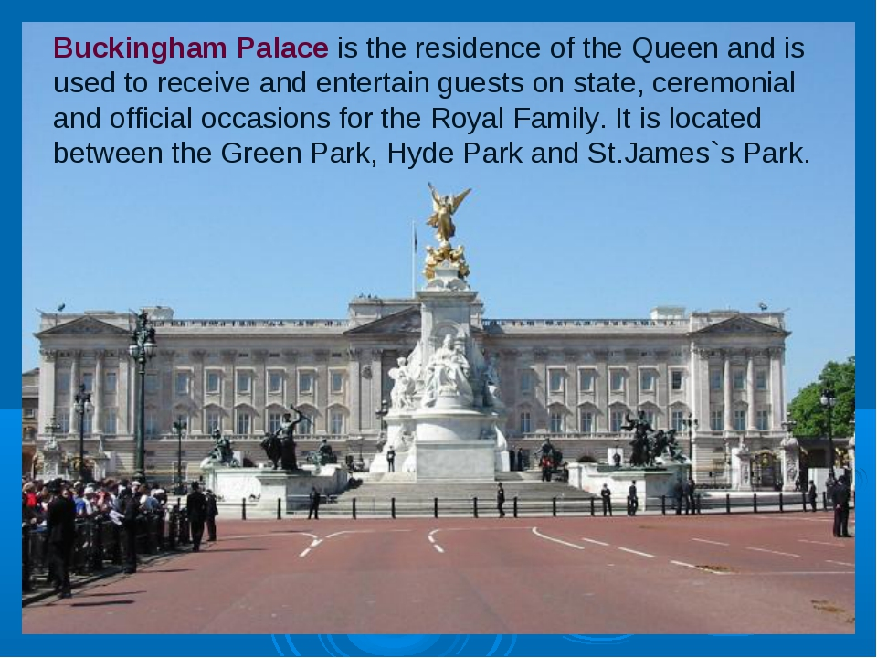 Buckingham Palace is the residence of the Queen and is used to receive and en...