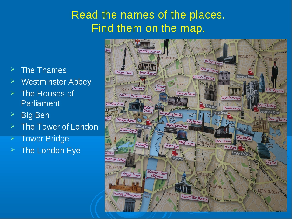 Read the names of the places. Find them on the map. The Thames Westminster Ab...