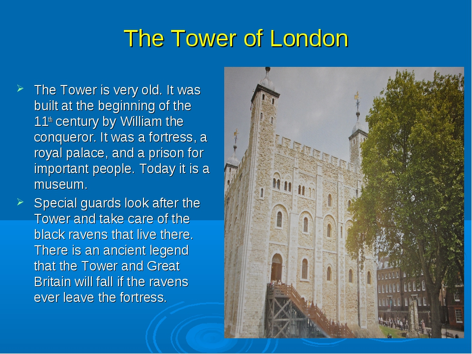 The Tower of London The Tower is very old. It was built at the beginning of t...