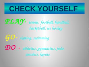 CHECK YOURSELF PLAY- tennis, football, handball, basketball, ice hockey GO- s