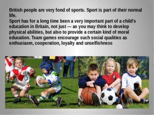 British people are very fond of sports. Sport is part of their normal life. S