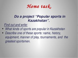 "Home task. Do a project ""Popular sports in Kazakhstan"". Find out and write: W"