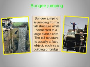 Bungee jumping Bungee jumping is jumping from a tall structure while connecte