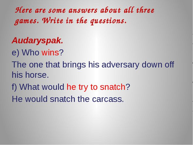 Audaryspak. e) Who wins? The one that brings his adversary down off his hors...