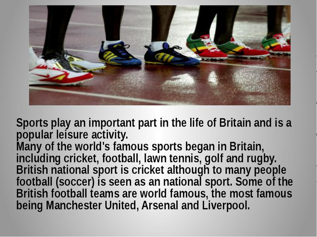 Sports play an important part in the life of Britain and is a popular leisure...