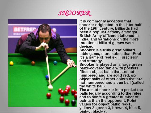 It is commonly accepted that snooker originated in the later half of the 19th...