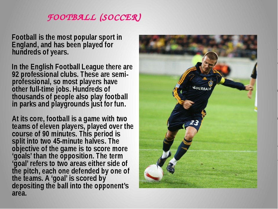 Football is the most popular sport in England, and has been played for hundre...