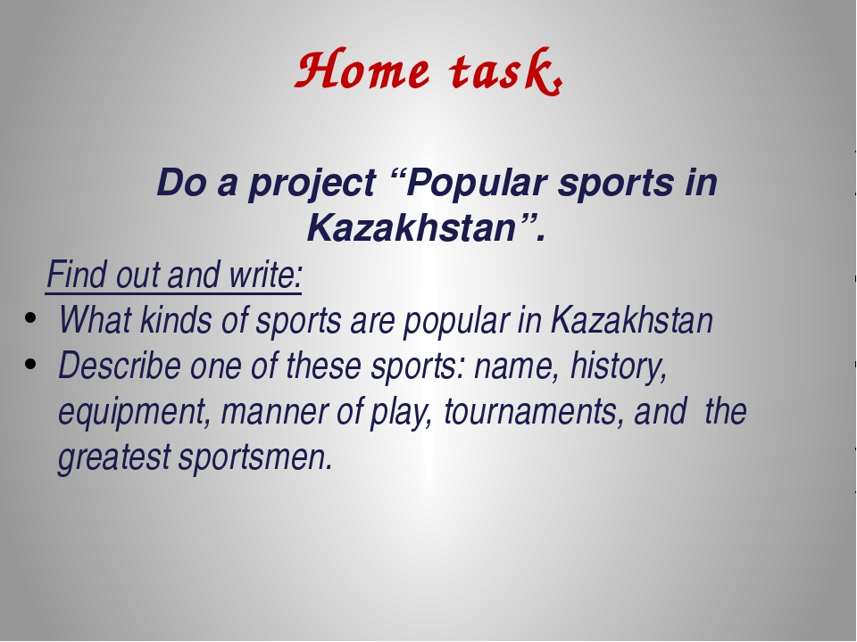 "Home task. Do a project ""Popular sports in Kazakhstan"". Find out and write: W..."