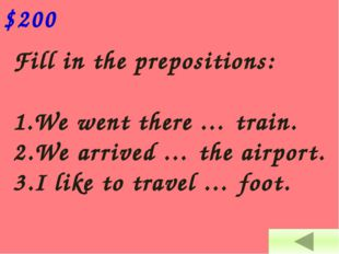 Fill in the prepositions: 1.We went there … train. 2.We arrived … the airpor