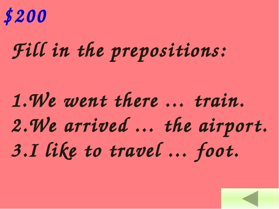 Fill in the prepositions: 1.We went there … train. 2.We arrived … the airpor...
