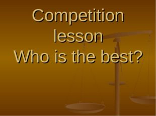 Competition lesson Who is the best?