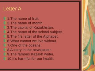 Letter A 1.The name of fruit. 2.The name of month. 3.The capital of Kazakhsta