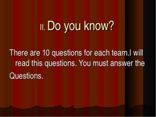 II. Do you know? There are 10 questions for each team.I will read this questi