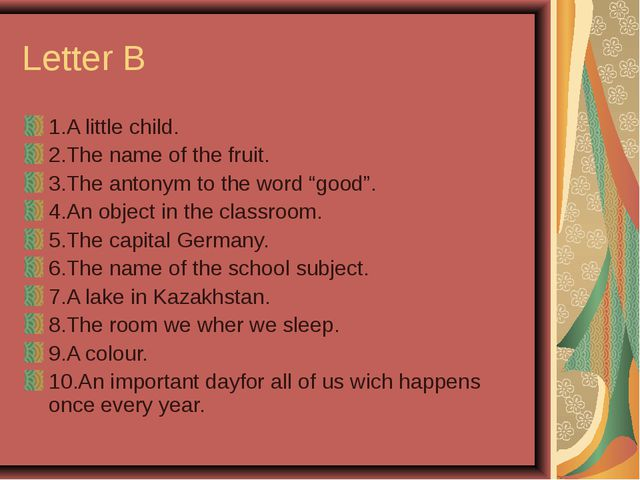 Letter B 1.A little child. 2.The name of the fruit. 3.The antonym to the word...