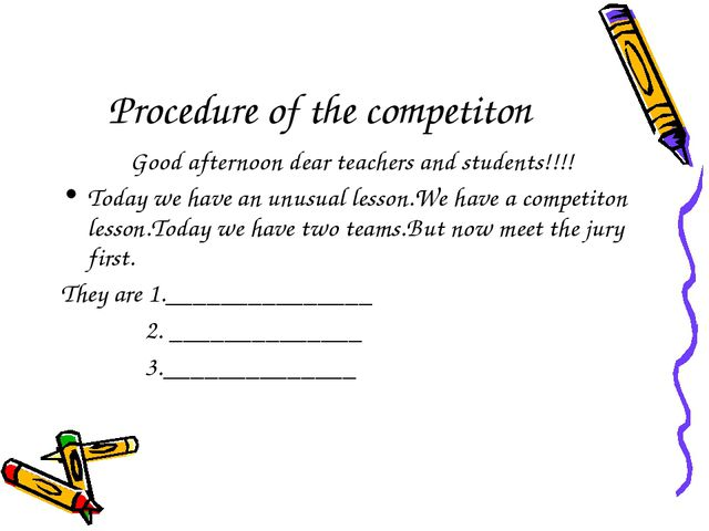 Procedure of the competiton Good afternoon dear teachers and students!!!! Tod...