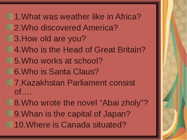 1.What was weather like in Africa? 2.Who discovered America? 3.How old are yo...