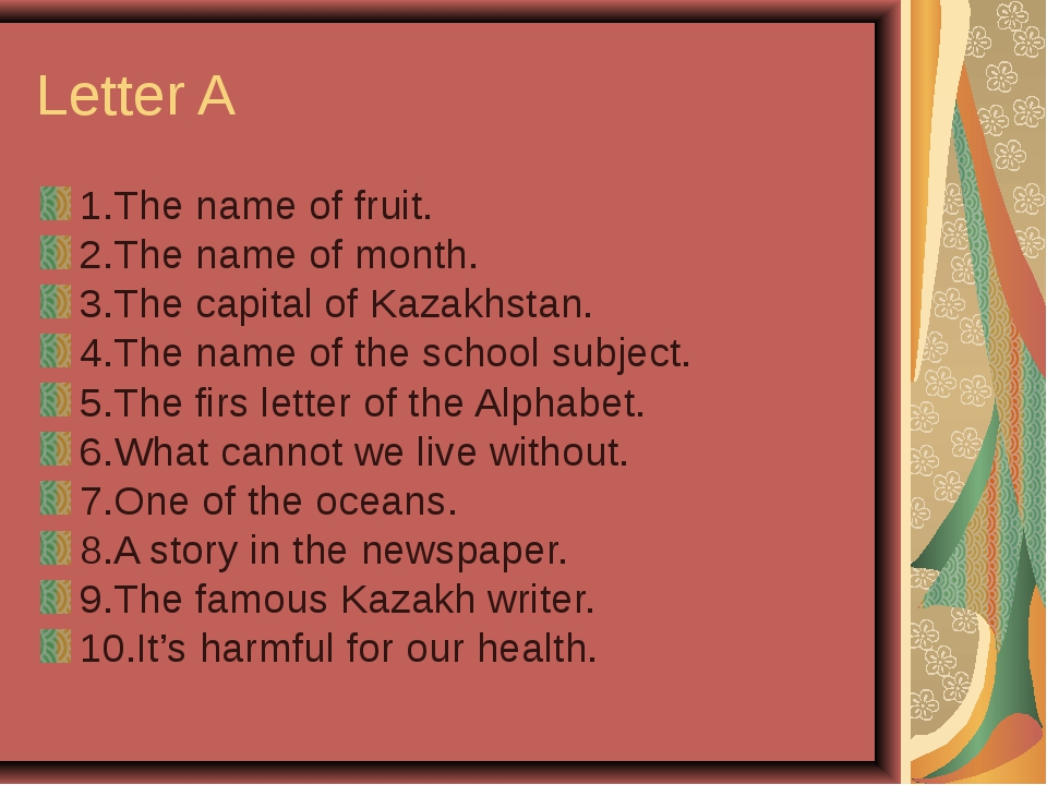 Letter A 1.The name of fruit. 2.The name of month. 3.The capital of Kazakhsta...