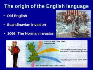 The origin of the English language Scandinavian invasion 1066: The Norman inv