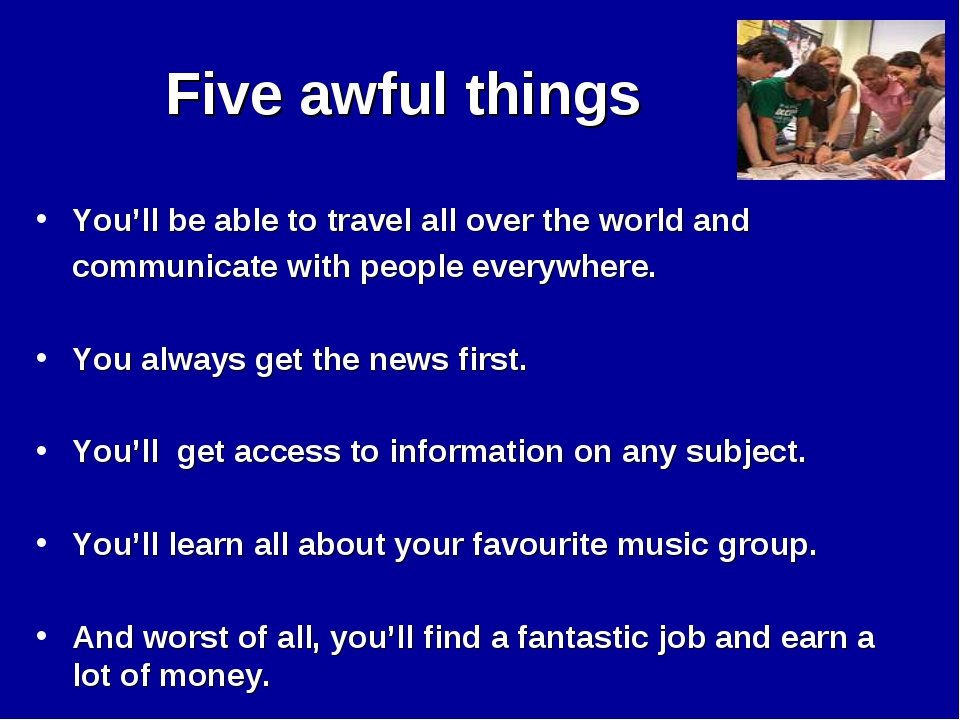 Five awful things You'll be able to travel all over the world and communicate...