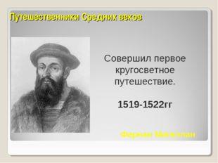 Путешественники Средних веков Совершил первое кругосветное путешествие. 1519-
