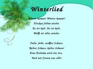 Winterlied Winter kommt! Winter kommt! Flocken fallen nieder. Es ist kalt. Es