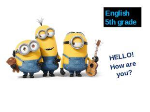 HELLO! How are you? English 5th grade