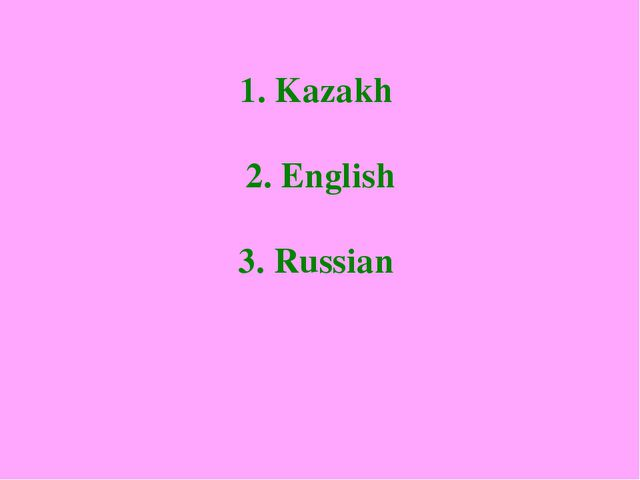 1. Kazakh 2. English 3. Russian