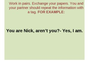 Work in pairs. Exchange your papers. You and your partner should repeat the