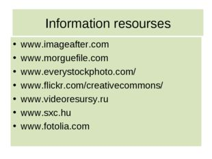 Information resourses www.imageafter.com www.morguefile.com www.everystockpho