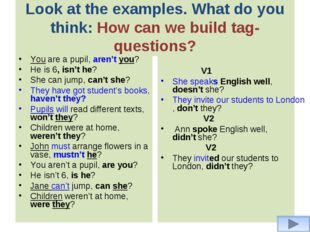 Look at the examples. What do you think: How can we build tag-questions? You