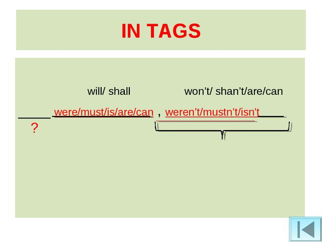 IN TAGS will/ shall won't/ shan't/are/can ____ were/must/is/are/can , weren't...