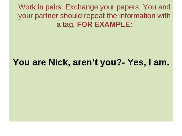 Work in pairs. Exchange your papers. You and your partner should repeat the...