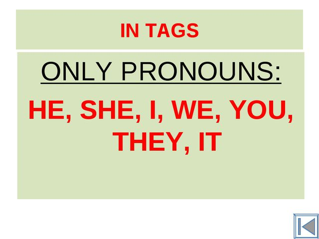 IN TAGS ONLY PRONOUNS: HE, SHE, I, WE, YOU, THEY, IT