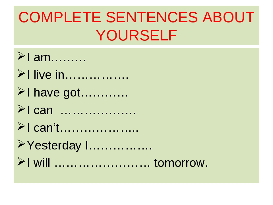 COMPLETE SENTENCES ABOUT YOURSELF I am……… I live in……………. I have got………… I ca...