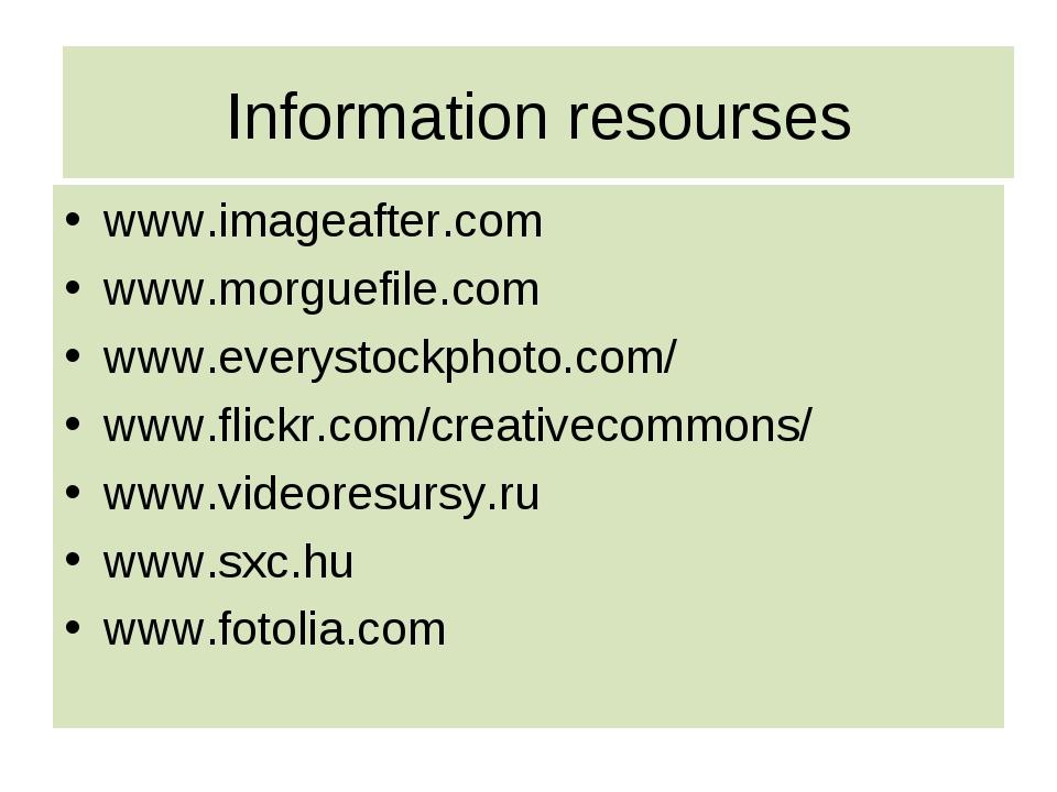 Information resourses www.imageafter.com www.morguefile.com www.everystockpho...