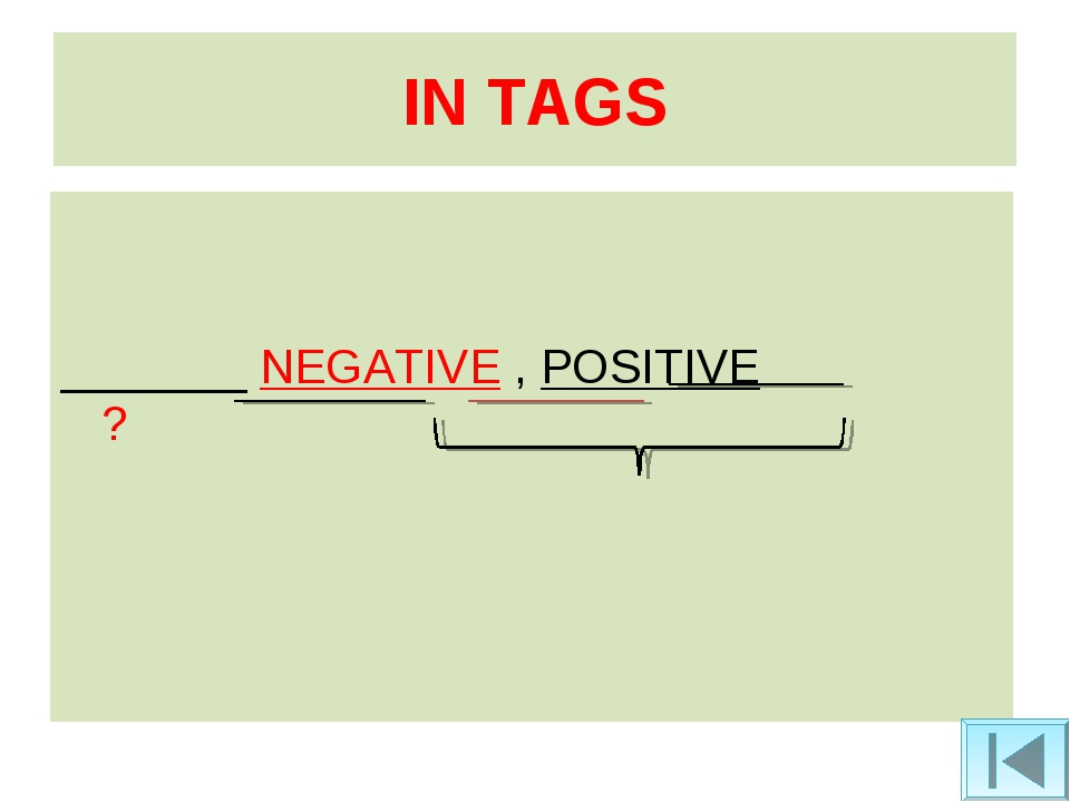 IN TAGS _______ NEGATIVE , POSITIVE ?