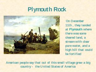 Plymouth Rock On December 11th , they landed at Plymouth where there was some