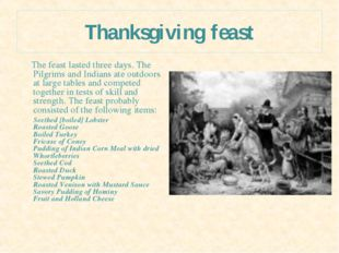 Thanksgiving feast The feast lasted three days. The Pilgrims and Indians ate