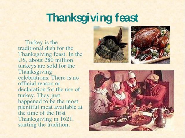 Thanksgiving feast Turkey is the traditional dish for the Thanksgiving feast....