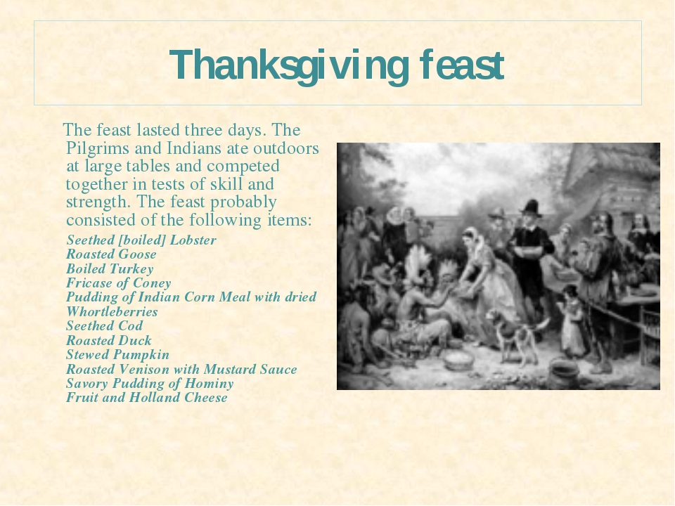 Thanksgiving feast The feast lasted three days. The Pilgrims and Indians ate...
