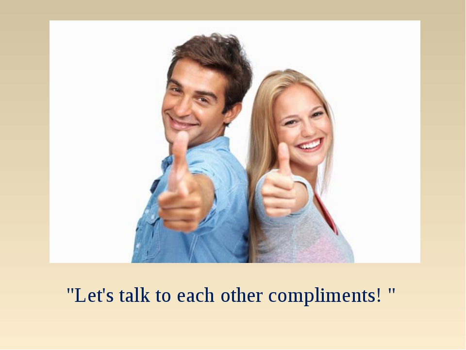 """Let's talk to each other compliments! """